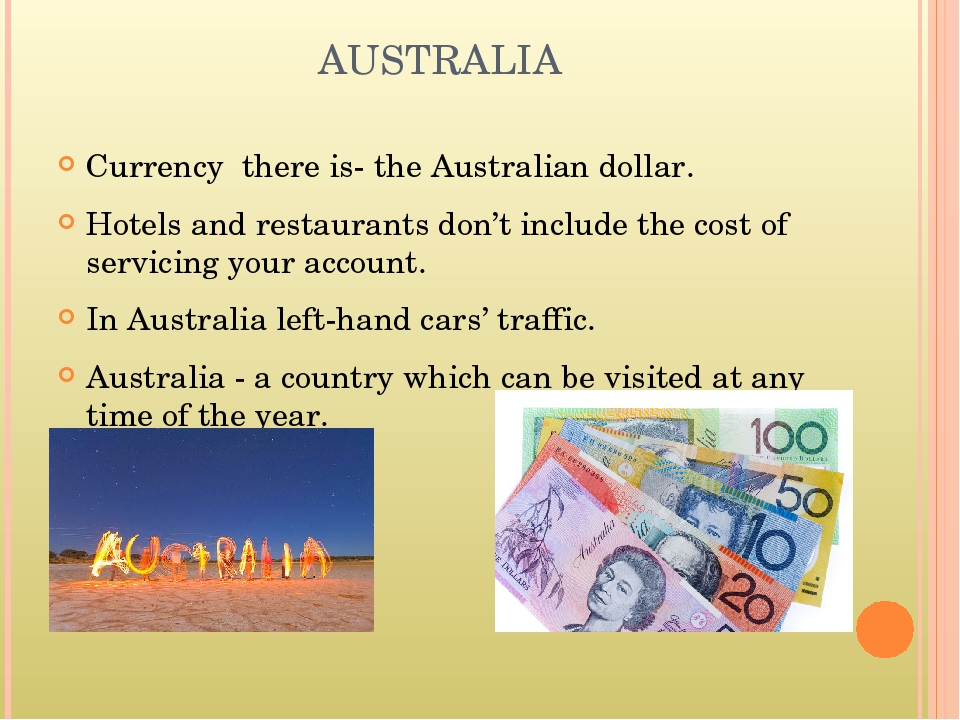 AUSTRALIA Currency there is- the Australian dollar. Hotels and restaurants do...