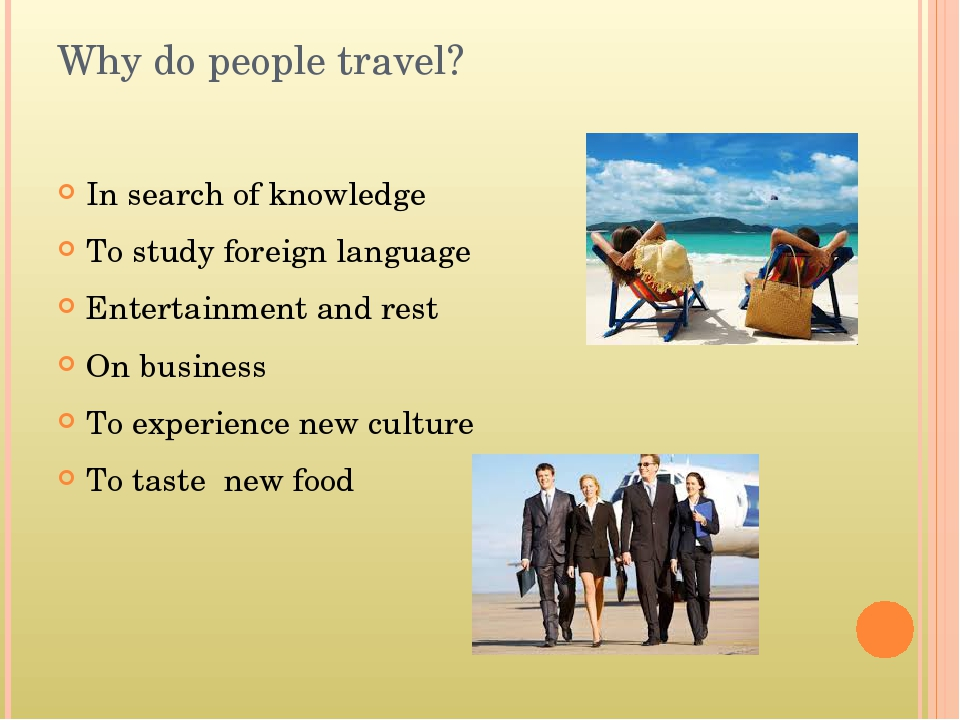 Why do people travel? In search of knowledge To study foreign language Entert...