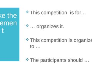Make the statement This competition is for… … organizes it. This competition