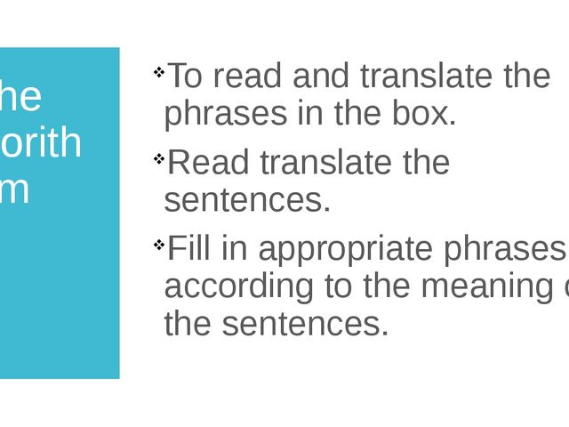 the algorithm To read and translate the phrases in the box. Read translate th...