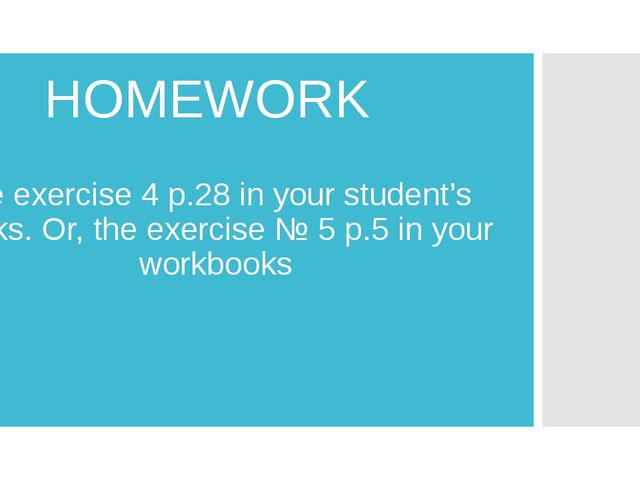 the exercise 4 p.28 in your student's books. Or, the exercise № 5 p.5 in your...