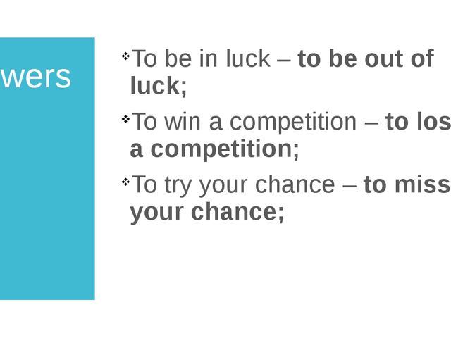 Answers To be in luck – to be out of luck; To win a competition – to lose a c...