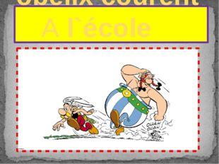 Astérix et obélix courent A l`école