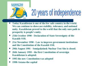 Today Kazakhstan is one of the few safe country in the world. We can continue