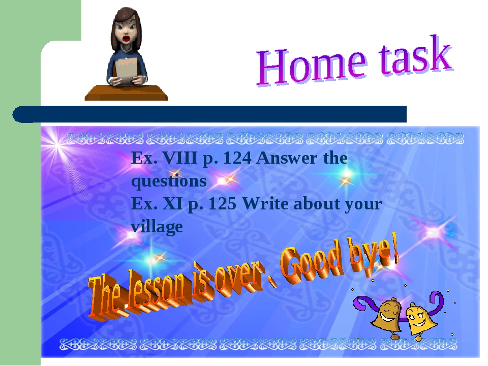 Ex. VIII p. 124 Answer the questions Ex. XI p. 125 Write about your village