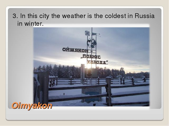 3. In this city the weather is the coldest in Russia in winter. Oimyakon