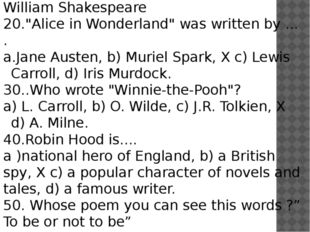 "10.""Romeo and Juliet was written by ... . L. Carroll, b) O. Wilde, c) J.R. To"