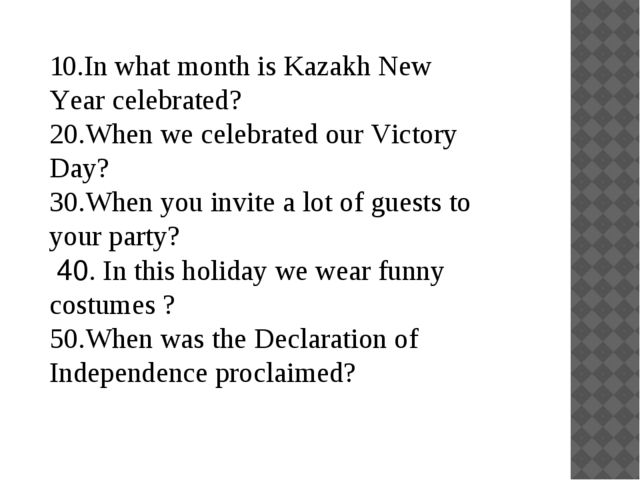 10.In what month is Kazakh New Year celebrated? 20.When we celebrated our Vic...
