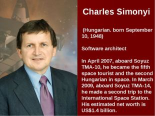 Charles Simonyi (Hungarian. born September 10, 1948) Software architect In A