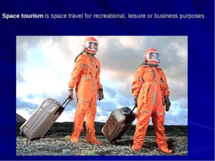 Space tourism is space travel for recreational, leisure or business purposes.