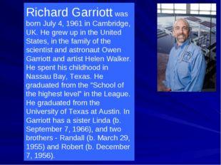 Richard Garriott was born July 4, 1961 in Cambridge, UK. He grew up in the Un