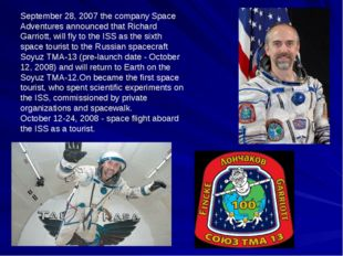 September 28, 2007 the company Space Adventures announced that Richard Garrio