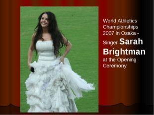 World Athletics Championships 2007 in Osaka - Singer Sarah Brightman at the O