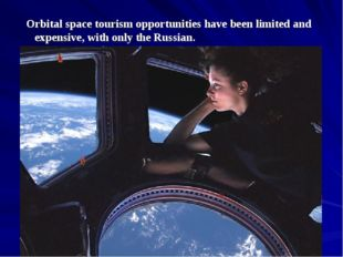 Orbital space tourism opportunities have been limited and expensive, with onl
