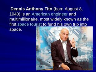Dennis Anthony Tito (born August 8, 1940) is an American engineer and multim