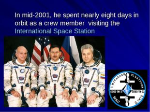 In mid-2001, he spent nearly eight days in orbit as a crew member visiting t