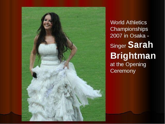 World Athletics Championships 2007 in Osaka - Singer Sarah Brightman at the O...