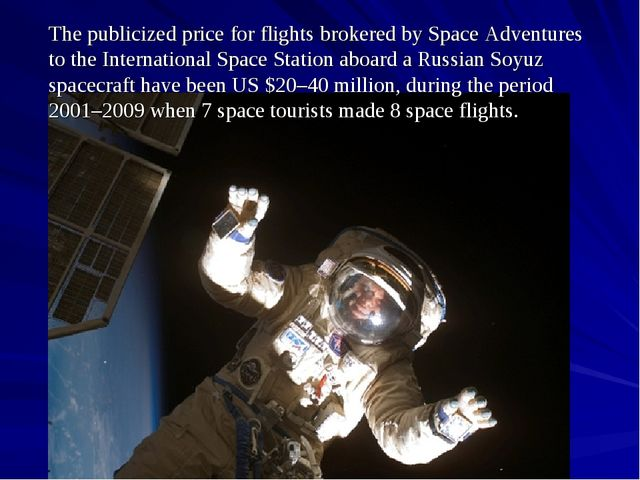 The publicized price for flights brokered by Space Adventures to the Internat...