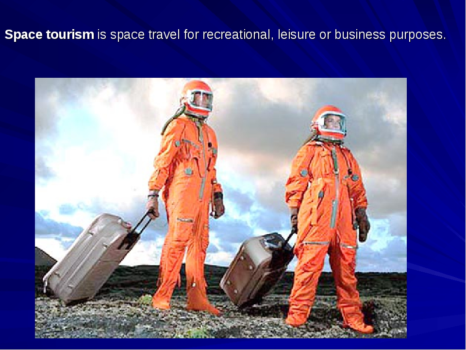 Space tourismisspace travel forrecreational, leisure or business purposes.