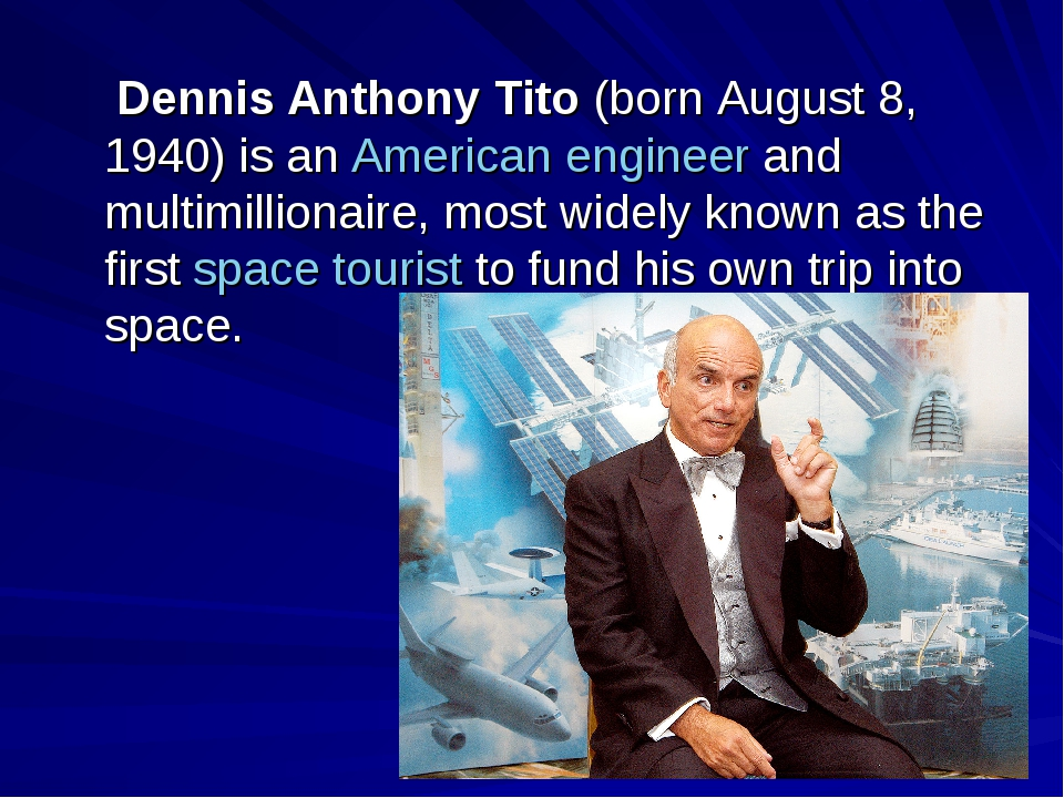 Dennis Anthony Tito (born August 8, 1940) is an American engineer and multim...