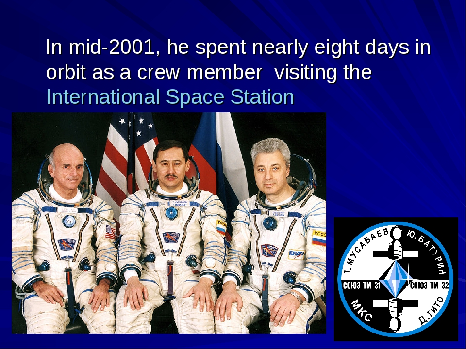 In mid-2001, he spent nearly eight days in orbit as a crew member visiting t...