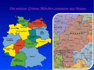 Die meisten Grimms Märchen stammten aus Hessen.