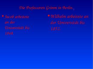 Die Professoren Grimm in Berlin.. Jacob arbeitete an der Universität bis 1848