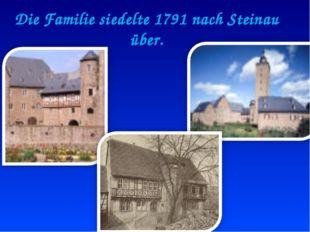 Die Familie siedelte 1791 nach Steinau über.