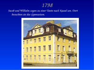 1798 Jacob und Wilhelm zogen zu einer Tante nach Kassel um. Dort besuchten si