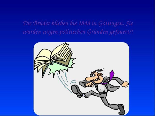 Die Brüder blieben bis 1848 in Göttingen. Sie wurden wegen politischen Gründe...