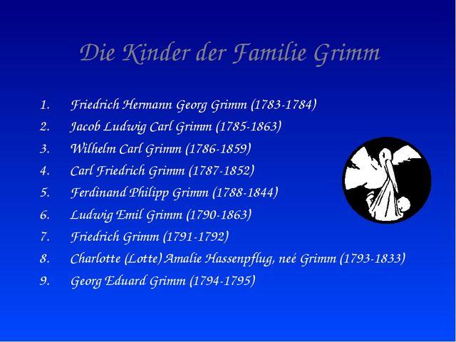 Die Kinder der Familie Grimm Friedrich Hermann Georg Grimm (1783-1784) Jacob...