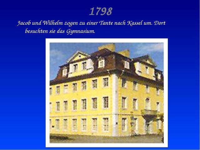 1798 Jacob und Wilhelm zogen zu einer Tante nach Kassel um. Dort besuchten si...
