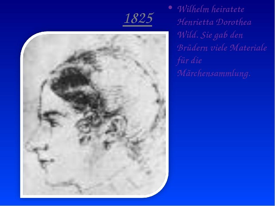1825 Wilhelm heiratete Henrietta Dorothea Wild. Sie gab den Brüdern viele Mat...