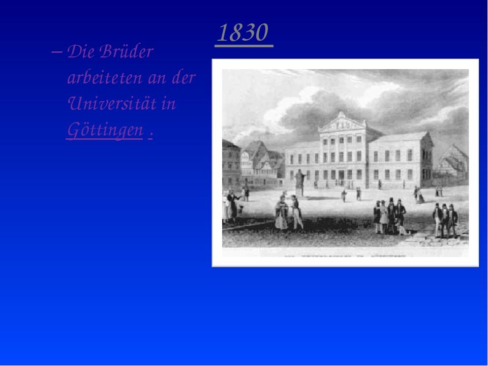 1830 Die Brüder arbeiteten an der Universität in Göttingen .
