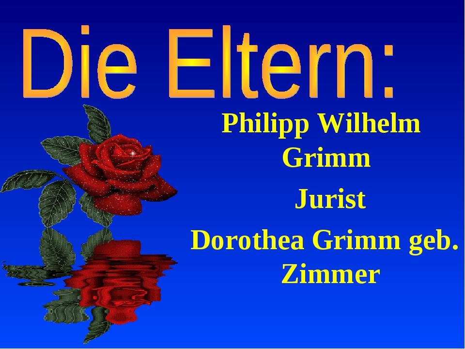 Philipp Wilhelm Grimm Jurist Dorothea Grimm geb. Zimmer
