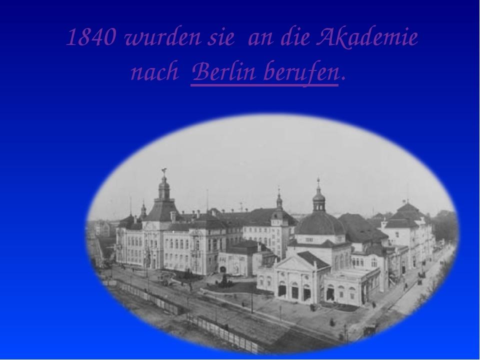 1840 wurden sie an die Akademie nach Berlin berufen.