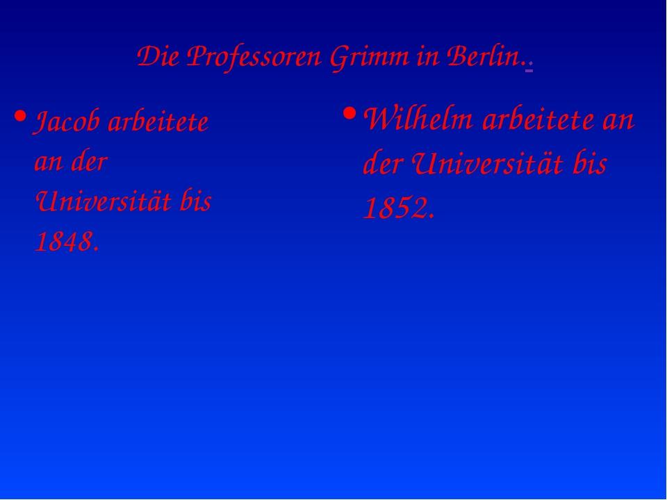 Die Professoren Grimm in Berlin.. Jacob arbeitete an der Universität bis 1848...
