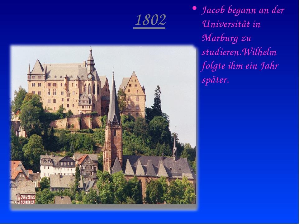 1802 Jacob begann an der Universität in Marburg zu studieren.Wilhelm folgte i...