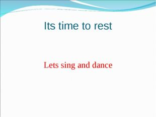 Lets sing and dance Its time to rest
