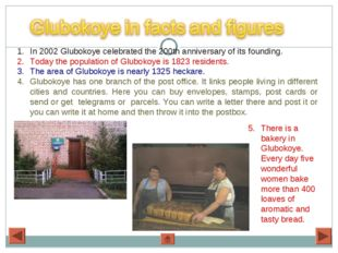 In 2002 Glubokoye celebrated the 200th anniversary of its founding. Today th