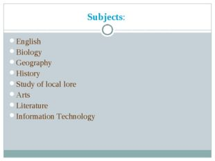 Subjects: English Biology Geography History Study of local lore Arts Literatu