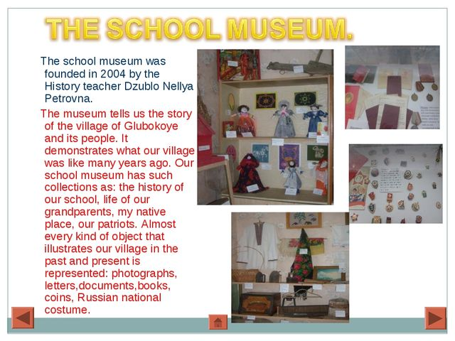 The school museum was founded in 2004 by the History teacher Dzublo Nellya P...