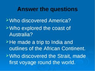 Answer the questions Who discovered America? Who explored the coast of Austra