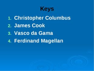 Keys Christopher Columbus James Cook Vasco da Gama Ferdinand Magellan