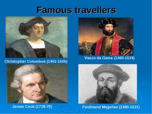 Famous travellers Christopher Columbus (1451-1506) Vasco da Gama (1460-1524)