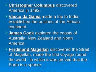 Christopher Columbus discovered America in 1492. Vasco da Gama made a trip to