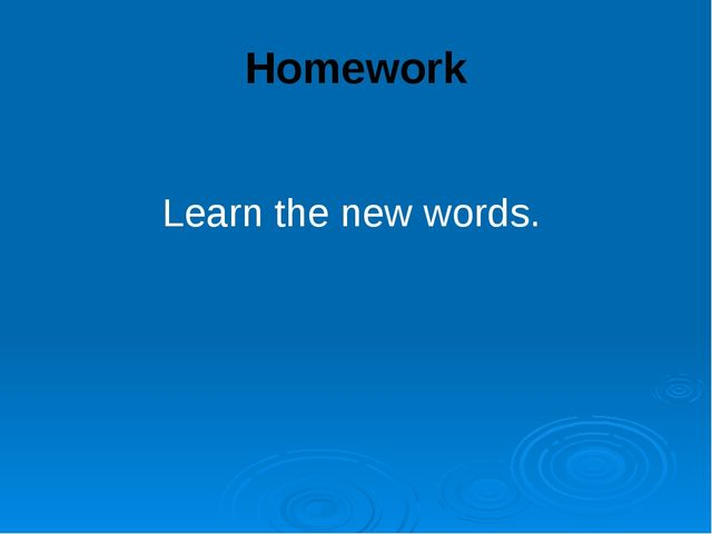Homework Learn the new words.