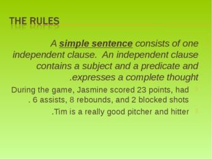A simple sentence consists of one independent clause. An independent clause c