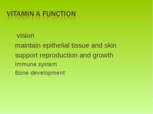 vision maintain epithelial tissue and skin support reproduction and growth I