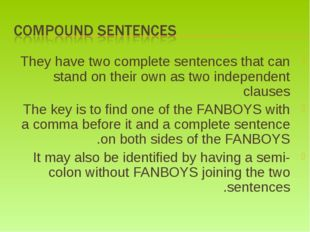 They have two complete sentences that can stand on their own as two independe